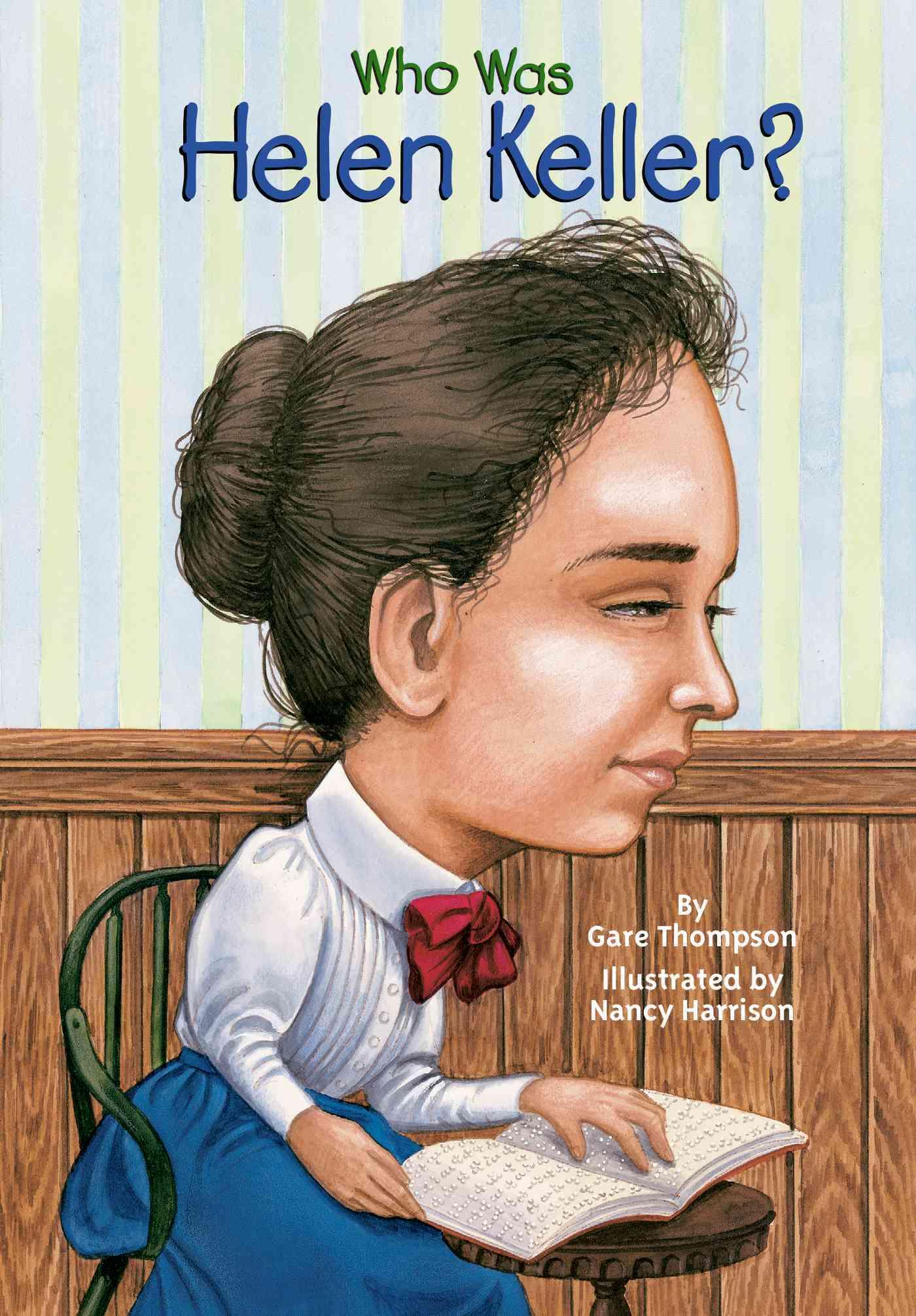 Who Was Helen Keller? By Thompson, Gare/ Harrison, Nancy (ILT)/ Harrison, Nancy