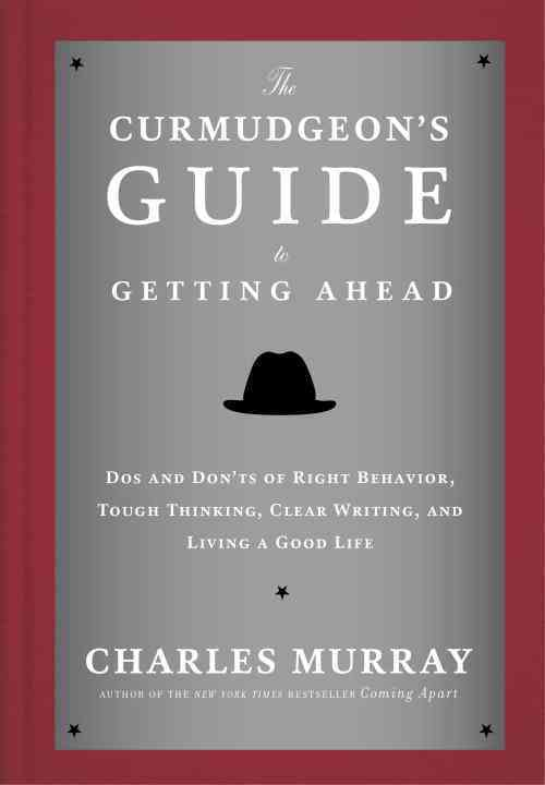 The Curmudgeon's Guide to Getting Ahead By Murray, Charles